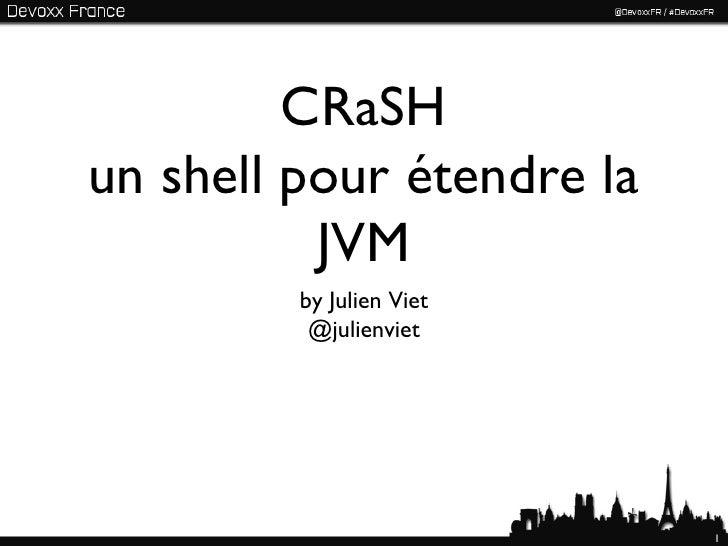 CRaSHun shell pour étendre la          JVM         by Julien Viet          @julienviet                           1