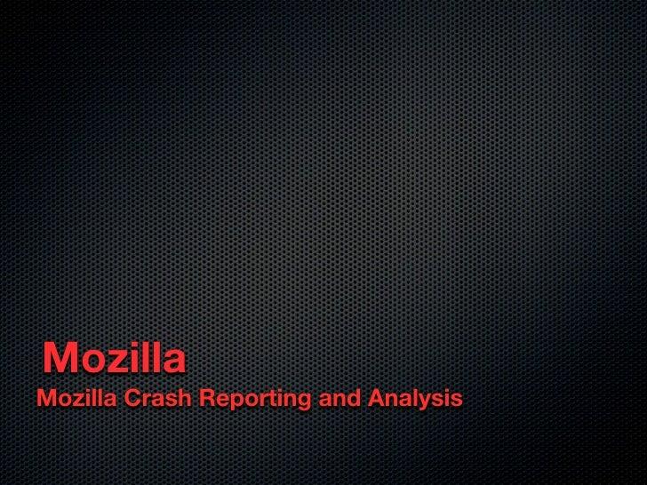 Mozilla Mozilla Crash Reporting and Analysis