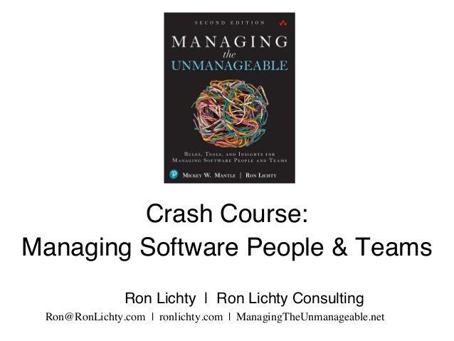 Crash Course: Managing Software People & Teams Ron Lichty | Ron Lichty Consulting Ron@RonLichty.com | ronlichty.com | Mana...