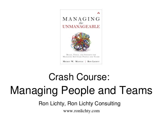Crash Course:Managing People and Teams     Ron Lichty, Ron Lichty Consulting              www.ronlichty.com