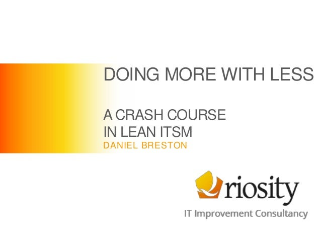 DOING MORE WITH LESS A CRASH COURSE IN LEAN ITSM DANIEL BRESTON
