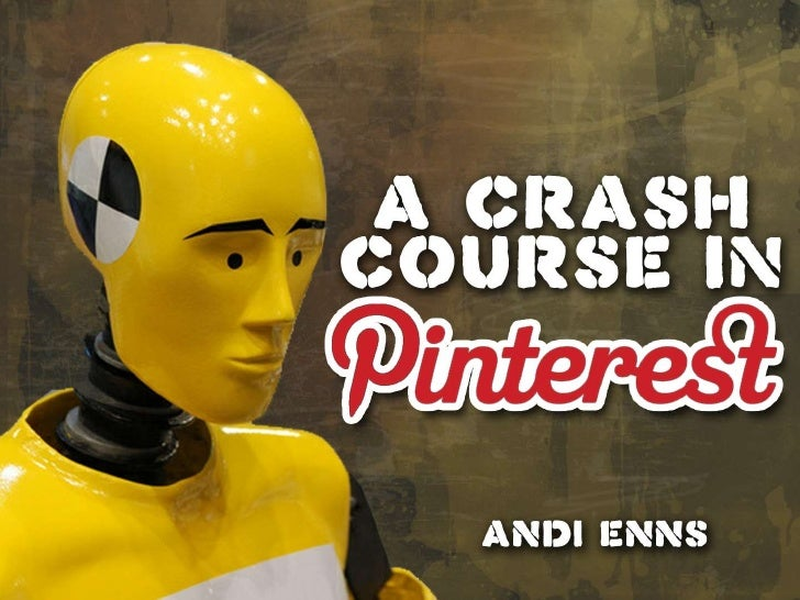 Crash Course in Pinterest  A Lunch Bunch Presentation         By Andi Enns