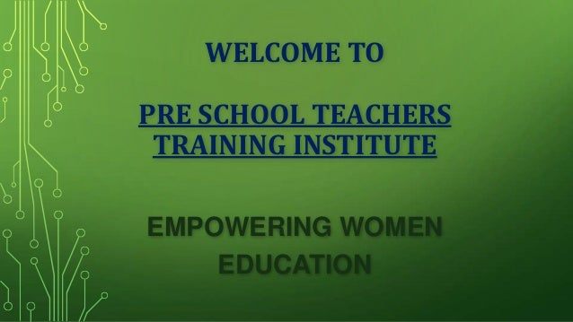 WELCOME TO PRE SCHOOL TEACHERS TRAINING INSTITUTE EMPOWERING WOMEN EDUCATION