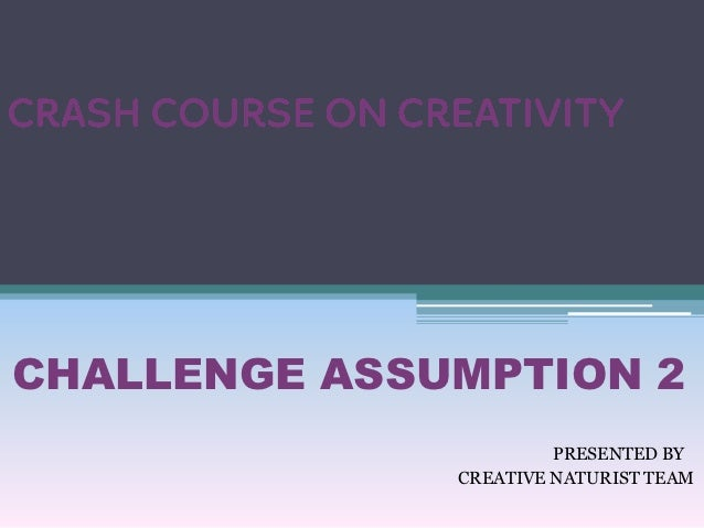CHALLENGE ASSUMPTION 2                       PRESENTED BY              CREATIVE NATURIST TEAM