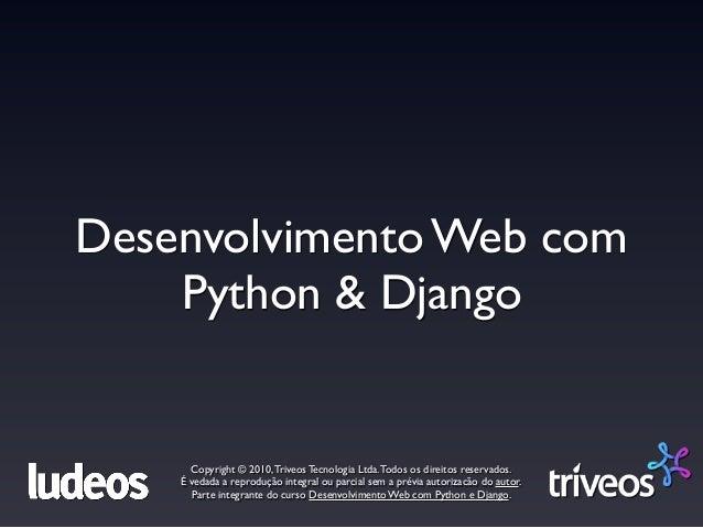 Desenvolvimento Web com    Python & Django      Copyright © 2010, Triveos Tecnologia Ltda. Todos os direitos reservados.  ...