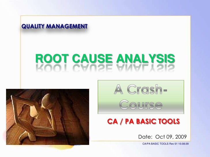 QUALITY MANAGEMENT   ROOT CAUSE ANALYSIS                     CA / PA BASIC TOOLS                             Date: Oct 09,...