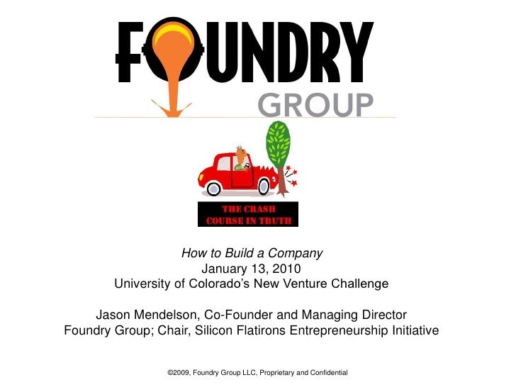 0<br />How to Build a Company<br />January 13, 2010<br />University of Colorado's New Venture Challenge<br />Jason Mendels...