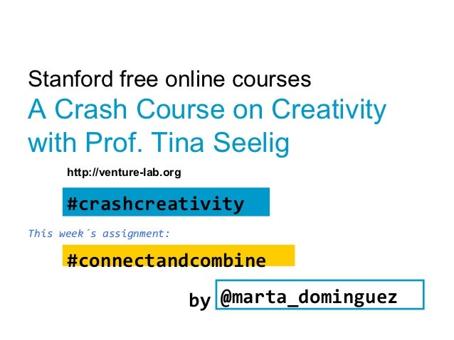 Stanford free online coursesA Crash Course on Creativitywith Prof. Tina Seelig      http://venture-lab.org      #crashcrea...