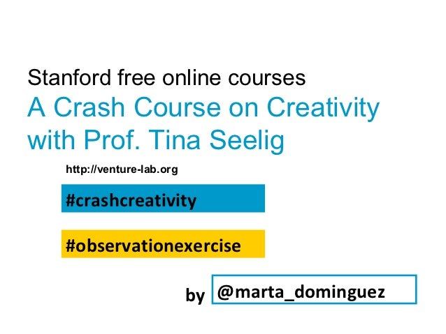 Stanford free online coursesA Crash Course on Creativitywith Prof. Tina Seelig   http://venture-lab.org   #crashcreativity...