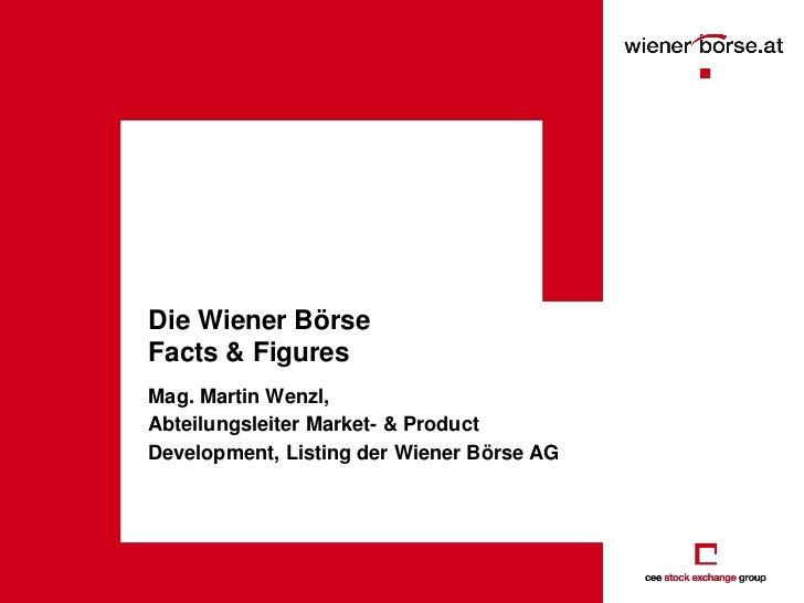 Die Wiener BörseFacts & FiguresMag. Martin Wenzl,Abteilungsleiter Market- & ProductDevelopment, Listing der Wiener Börse AG