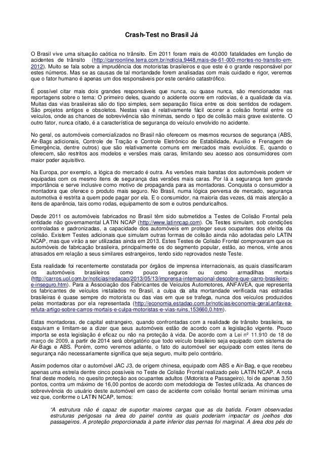 Crash-Test no Brasil Já O Brasil vive uma situação caótica no trânsito. Em 2011 foram mais de 40.000 fatalidades em função...