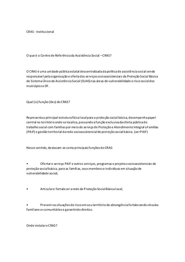 CRAS - Institucional  O que é o Centro de Referência da Assistência Social – CRAS?  O CRAS é uma unidade pública estatal d...