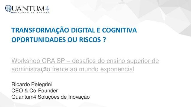 Workshop CRA SP – desafios do ensino superior de administração frente ao mundo exponencial Ricardo Pelegrini CEO & Co-Foun...