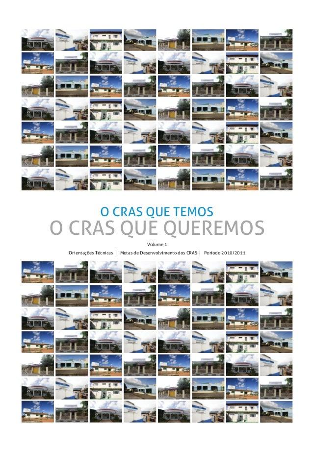O CRAS QUE TEMOS O CRAS QUE QUEREMOS Volume 1 Orientações Técnicas | Metas de Desenvolvimento dos CRAS | Período 2010/2011