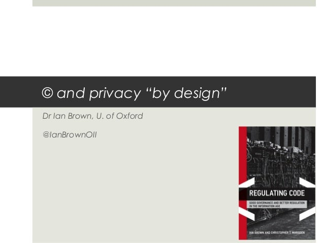 """© and privacy """"by design"""" Dr Ian Brown, U. of Oxford @IanBrownOII"""