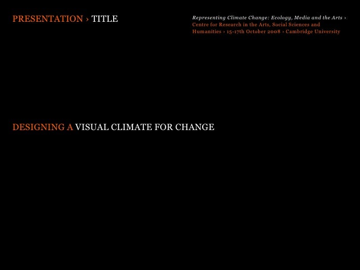 PRESENTATION › TITLE            Representing Climate Change: Ecology, Media and the Arts ›                                ...