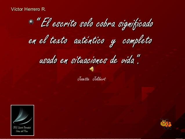 """Víctor Herrero R.         """" El escrito solo cobra significado        en el texto auténtico y completo           usado en s..."""