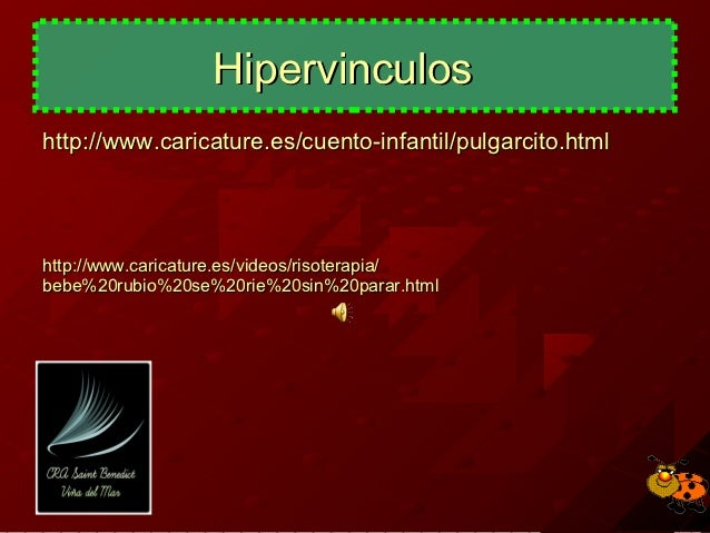 Hipervinculoshttp://www.caricature.es/cuento-infantil/pulgarcito.htmlhttp://www.caricature.es/videos/risoterapia/bebe%20ru...