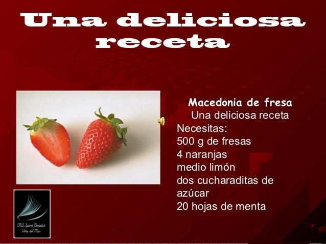 Una deliciosa   receta         Macedonia de fresa          Una deliciosa receta       Necesitas:       500 g de fresas    ...