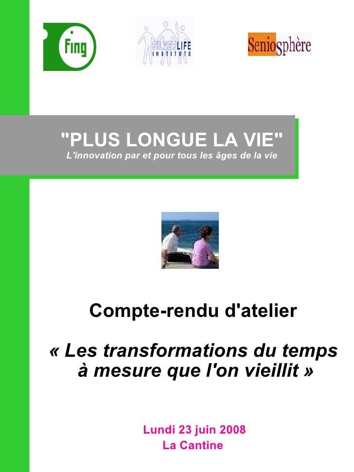 """""""PLUS LONGUE LA VIE"""" L'innovation par et pour tous les âges de la vie Lundi 23 juin 2008 La Cantine  Compte-rend..."""