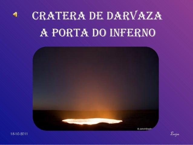 Cratera de darvazaa Porta do InfernoLuzia18-10-2011