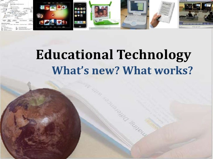 Educational Technology<br />What's new? What works?<br />