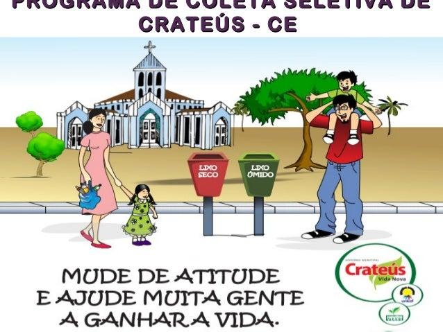 PROGRAMA DE COLETA SELETIVA DEPROGRAMA DE COLETA SELETIVA DE CRATEÚS - CECRATEÚS - CE