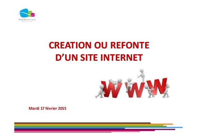 CREATION OU REFONTE D'UN SITE INTERNET CREATION OU REFONTE D'UN SITE INTERNET Mardi 17 février 2015