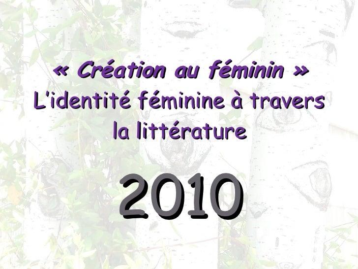 «Création au féminin» L'identité féminine à travers la littérature 2010