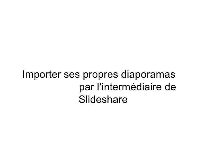 Importer ses propres diaporamas  par l'intermédiaire de Slideshare
