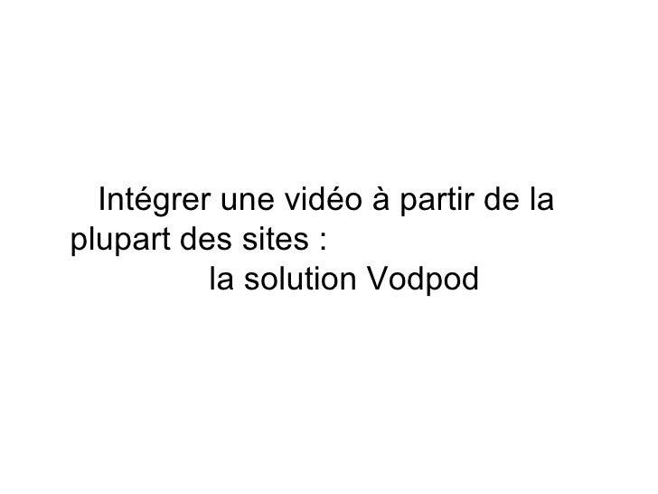 Intégrer une vidéo à partir de la plupart des sites :  la solution Vodpod