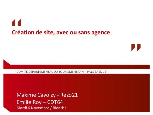 Création de site, avec ou sans agence COMITÉ DÉPARTEMENTAL DU TOURISME BÉARN – PAYS BASQUE Maxime Cavoizy - Rezo21 Emilie ...