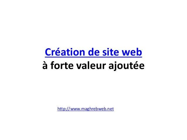 Création de site web à forte valeur ajoutée http://www.maghrebweb.net