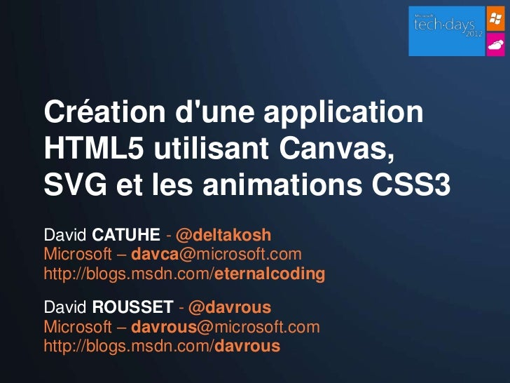 Création dune applicationHTML5 utilisant Canvas,SVG et les animations CSS3David CATUHE - @deltakoshMicrosoft – davca@micro...