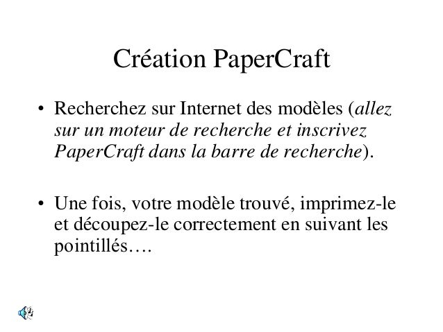 Création PaperCraft • Recherchez sur Internet des modèles (allez sur un moteur de recherche et inscrivez PaperCraft dans l...