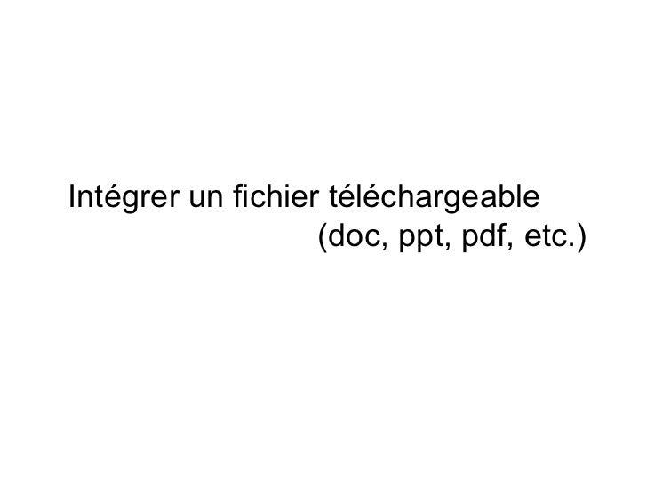 Intégrer un fichier téléchargeable  (doc, ppt, pdf, etc.)