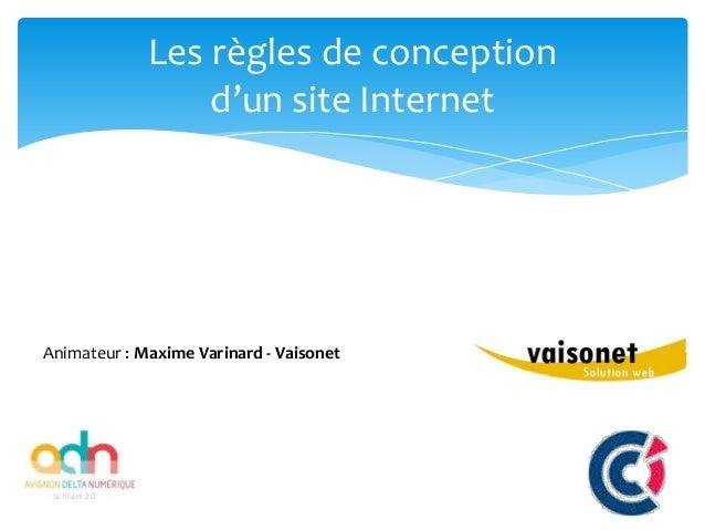 Les règles de conception d'un site Internet 26/03/2015 - CCI de Vaucluse – © www.vaisonet.com Les règles de conception d'u...
