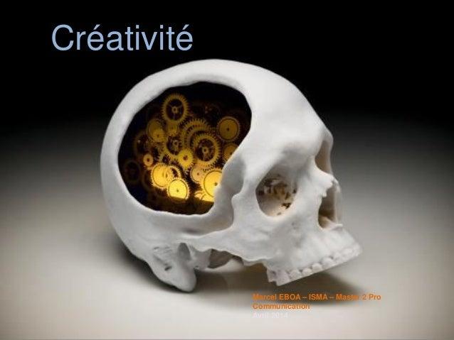 Créativité Marcel EBOA – ISMA – Master 2 Pro Communication Avril 2014