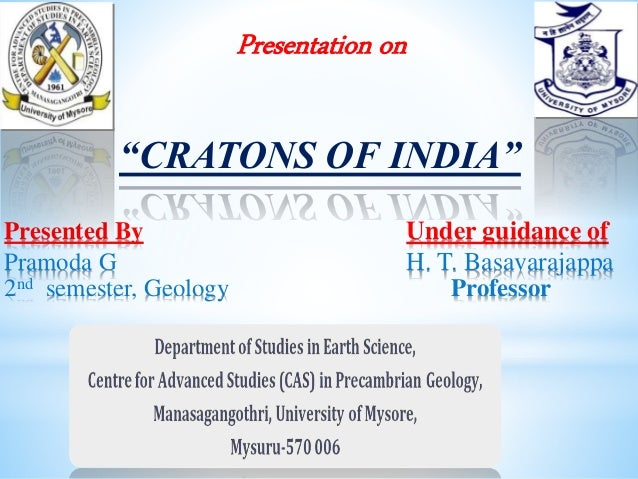 "Presented By Under guidance of Pramoda G H. T. Basavarajappa 2nd semester, Geology Professor Presentation on ""CRATONS OF I..."