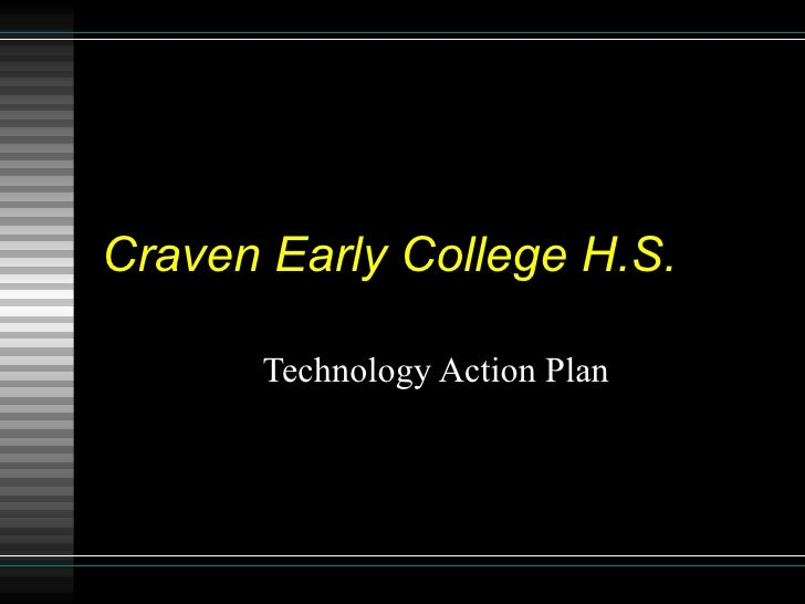 Craven Early College H.S.        Technology Action Plan