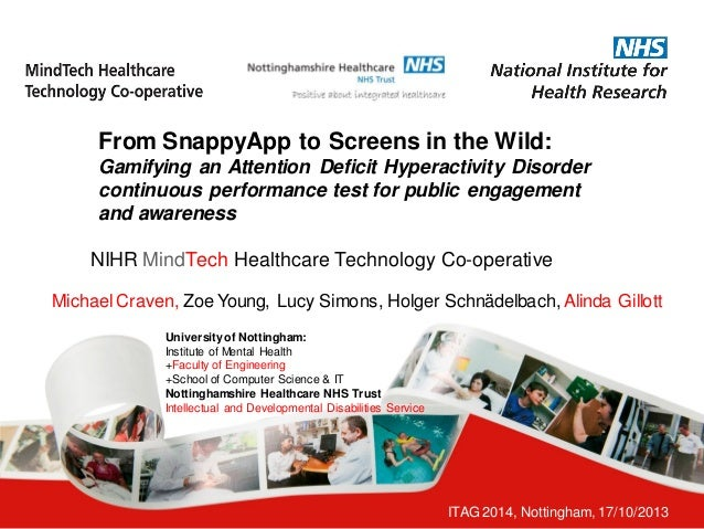 ITAG 2014, Nottingham, 17/10/2013  From SnappyApp to Screens in the Wild: Gamifying an Attention Deficit Hyperactivity Dis...