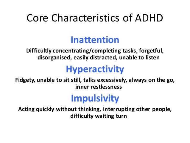 the characteristics of the attention deficit hyperactivity disorder in children Attention deficit hyperactivity disorder:  attention deficit hyperactivity disorder (adhd) in children, young people and adults  about the characteristics of.