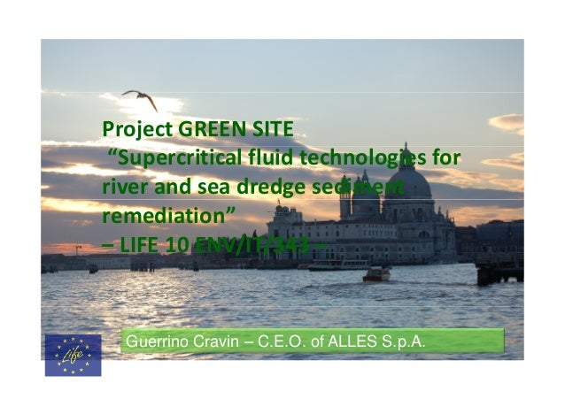 """Project GREEN SITE """"Supercritical fluid technologies for river and sea dredge sediment remediation"""" – LIFE 10 ENV/IT/343 –..."""