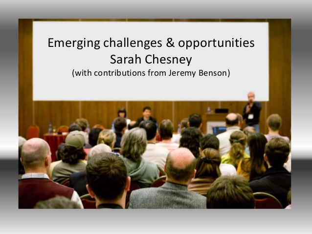 Sarah Chesney Emerging challenges & opportunities Sarah Chesney (with contributions from Jeremy Benson)