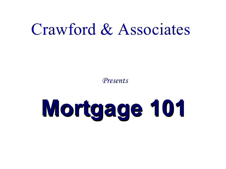 Crawford & Associates  Presents  Mortgage 101