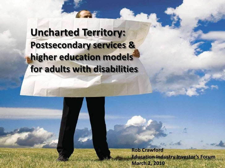 Crawford 2010<br />Uncharted Territory: Postsecondary services & higher education models for adults with disabilities <br ...