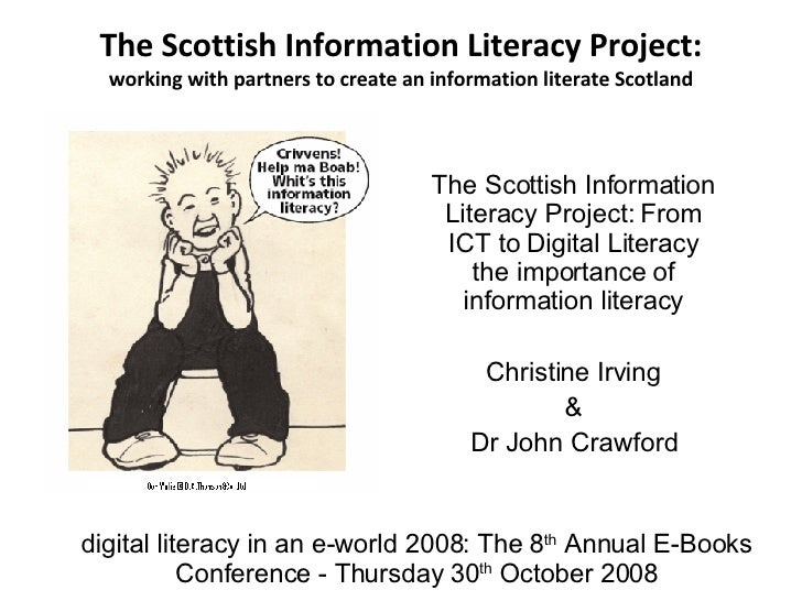 The Scottish Information Literacy Project: working with partners to create an information literate Scotland The Scottish I...