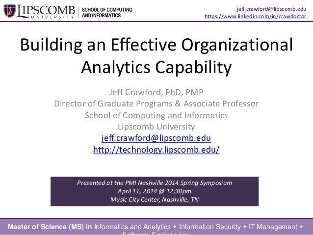 Building an Effective Organizational Analytics Capability Jeff Crawford, PhD, PMP Director of Graduate Programs & Associat...