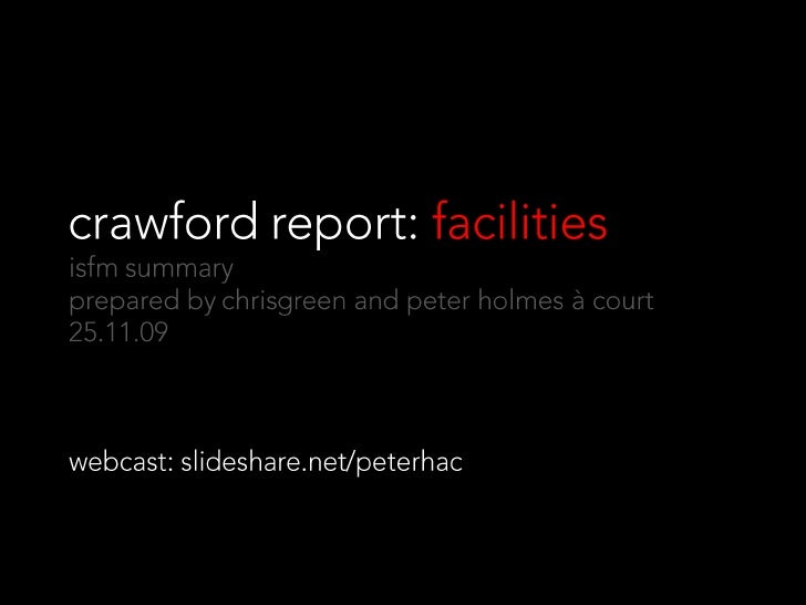 crawford report:  facilities isfm summary prepared by chris green and peter holmes à court 10.01.10 webcast: slideshare.ne...