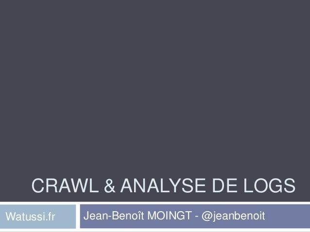 CRAWL & ANALYSE DE LOGSWatussi.fr   Jean-Benoît MOINGT - @jeanbenoit